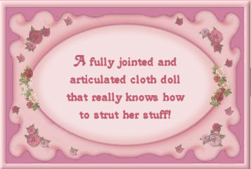 A fully jointed and articulated cloth doll that really knows how to strut her stuff!